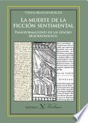 libro La Muerte De La Ficción Sentimental. Transformaciones De Un Género Iberorrománico