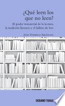 ¿qué Leen Los Que No Leen? El Poder Inmaterial De La Lectura, La Tradición Literaria Y El Placer De Leer