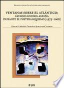 Ventanas Sobre El Atlántico:estados Unidos España Durante El Postfranquismo (1975 2008)
