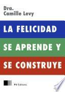 libro La Felicidad Se Aprende Y Se Construye