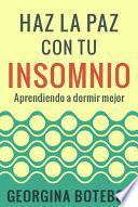 Remedios Contra El Insomnio. Haz La Paz Con Tu Insomnio. Aprendiendo A Dormir Mejor