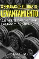 libro 8 Semanas De Rutinas De Levantamiento De Pesas Para Ganar Fuerza Y Perder Peso