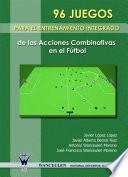 96 Juegos Para El Entrenamiento Integrado De Las Acciones Combinativas En El Fútbol
