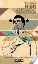 libro Bien Jugado. Las Patadas De Una Ilusión (letras Y Pasión En El Fútbol Peruano)