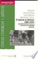 libro El Deporte En Almería, 1880 1939. Una Historia Sobre El Ocio Y La Formación De La Identidad Provincial