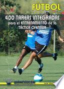 libro Fútbol: 400 Tareas Integradas Para El Entrenamiento De La Táctica Ofensiva
