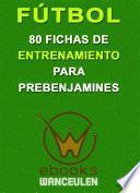 Fútbol: 80 Fichas De Entrenamiento Para Prebenjamines