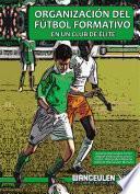 libro Organización Del Fútbol Formativo En Un Club De élite