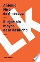 El Ejemplo Mayor De La Desdicha