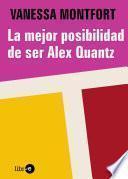libro La Mejor Posibilidad De Ser Alex Quantz