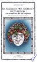 Los Acarnienses ; Los Caballeros ; Las Tesmoforias ; La Asamblea De Las Mujeres