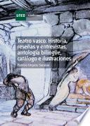 Teatro Vasco. Historia, Reseñas Y Entrevistas, Antología Bilingüe, Catálogo E Ilustraciones