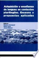 Adquisición Y Enseñanza De Lenguas En Contextos Plurilingües, Ensayos Y Propuestas Aplicadas
