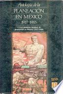 Antología De La Planeación En México, 1917 1985