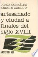 Artesanado Y Ciudad A Finales Del Siglo Xviii