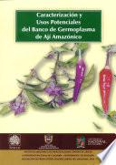 Caracterización Y Usos Potenciales Del Banco De Germoplasma De Ají Amazónico