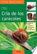 Cría De Los Caracoles. Las Especies Más Comunes, La Reproducción, La Puesta En Marcha De Un Criadero, Uso Y Comercialización