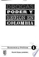 Drogas Poder Y Región En Colombia: Economía Y Política