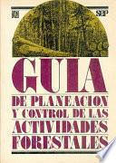 Guía De Planeación Y Control De Las Actividades Forestales