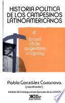 Historia Política De Los Campesinos Latinoamericanos: Brasil, Chile, Argentina, Uruguay