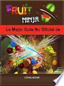 La Mejor Guía No Oficial De Fruit Ninja