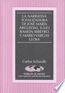 La Narrativa Totalizadora De José María Arguedas, Julio Ramón Ribeyro Y Mario Vargas Llosa