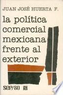 La Política Comercial Mexicana Frente Al Exterior