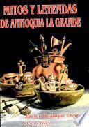 Mitos Y Leyendas De Antioquia La Grande