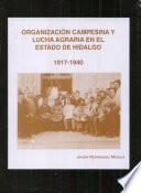 Organización Campesina Y Lucha Agraria En El Estado De Hidalgo, 1917 1940