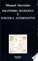 Pacifismo, Ecología Y Política Alternativa