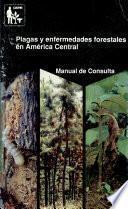 Plagas Y Enfermedades Forestales En América Central: Manual De Consulta Y Guía De Campo