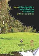 Plantas Introducidas, Establecidas E Invasoras En Amazonia Colombiana