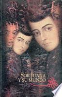 Sor Juana Y Su Mundo