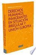Derechos Humanos, Inmigrantes En Situación Irregular Y Unión Europea