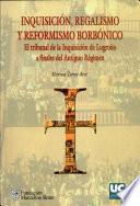 Inquisición, Regalismo Y Reformismo Borbónico