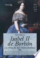Isabel Ii De Borbón. La Reina De Los Tristes Destinos