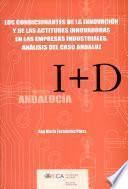 Los Condicionantes De La Innovación Y De Las Actitudes Innovadoras En Las Empresas Industriales, Análisis Del Caso Andaluz