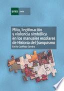 Mito, LegitimaciÓn Y Violencia SimbÓlica En Los Manuales Escolares De Historia Del Franquismo (1936 1975)