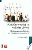 libro Posición Estratégica Y Fuerza Obrera. Hacia Una Nueva Historia De Los Movimientos Obreros