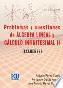 Problemas Y Cuestiones Del álgebra Lineal Y Cálculo Infinitesimal Ii (exámenes)