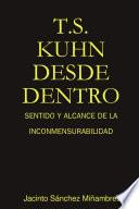 T. S. Kuhn Desde Dentro: Sentido Y Alcance De La Inconmensurabilidad