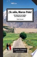 Te Odio Marco Polo! Un Viaje Tras Las Huellas De La Ruta De La Seda