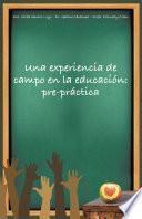 Una Experiencia De Campo En La Educacin: Pre Prctica
