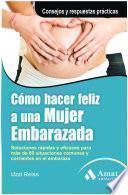 Cómo Hacer Feliz A Una Mujer Embarazada
