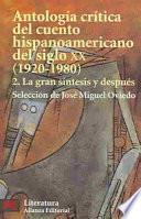 Antología Crítica Del Cuento Hispanoamericano Del Siglo Xx: La Gran Síntesis Y Después