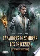 libro Cazadores De Sombras. Príncipe Mecánico. Los Orígenes 2. (edición Mexicana)