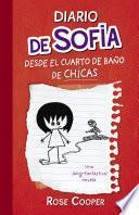 Diario De Sofía Desde El Cuarto De Baño De Chicas (diario De Sofía 1)