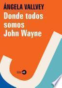 Donde Todos Somos John Wayne