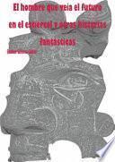 libro El Hombre Que Veía El Futuro En El Estiércol Y Otras Historias Fantásticas