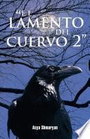 """El Lamento Del Cuervo 2"""""""